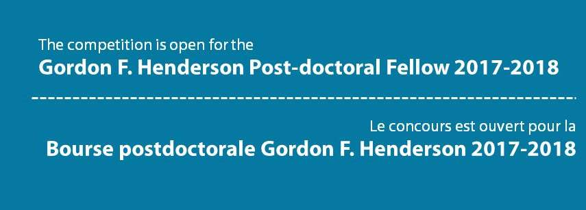 Competition - Gordon F. Henderson Post-Doctoral Fellow 2017-18 | Concours - Bourse postdoctorale Gordon F. Henderson 2017-18