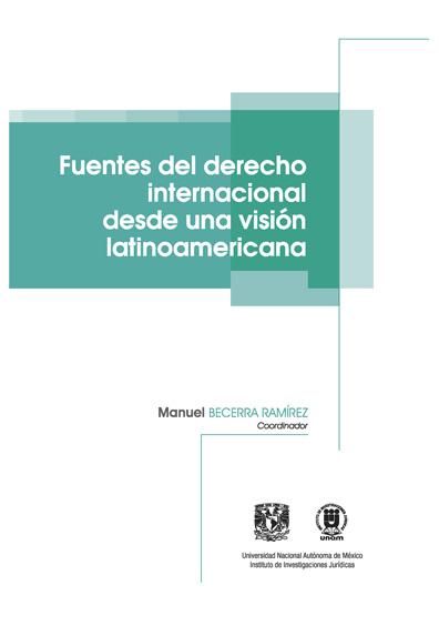 Fuentes contemporáneas del derecho internacional. Una visión latinoamericana (2019)