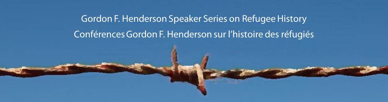 Gordon F. Henderson Speaker Series on Refugee History | Conférences Gordon F. Henderson sur l'histoire des réfugiés