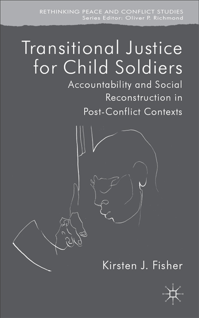 Transitional Justice for Child Soldiers: Accountability and Social Reconstruction in Post-Conflict Contexts